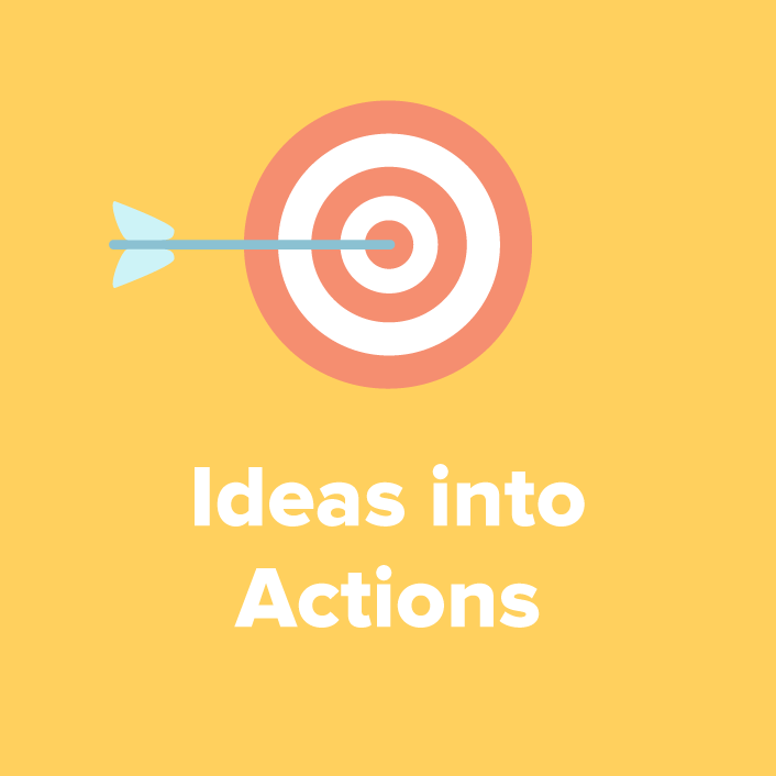 Ideas into actions